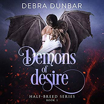 Demons of Desire - The Half-Breed series book 1 - by Debra Dunbar, narrated by Hollie Jackson