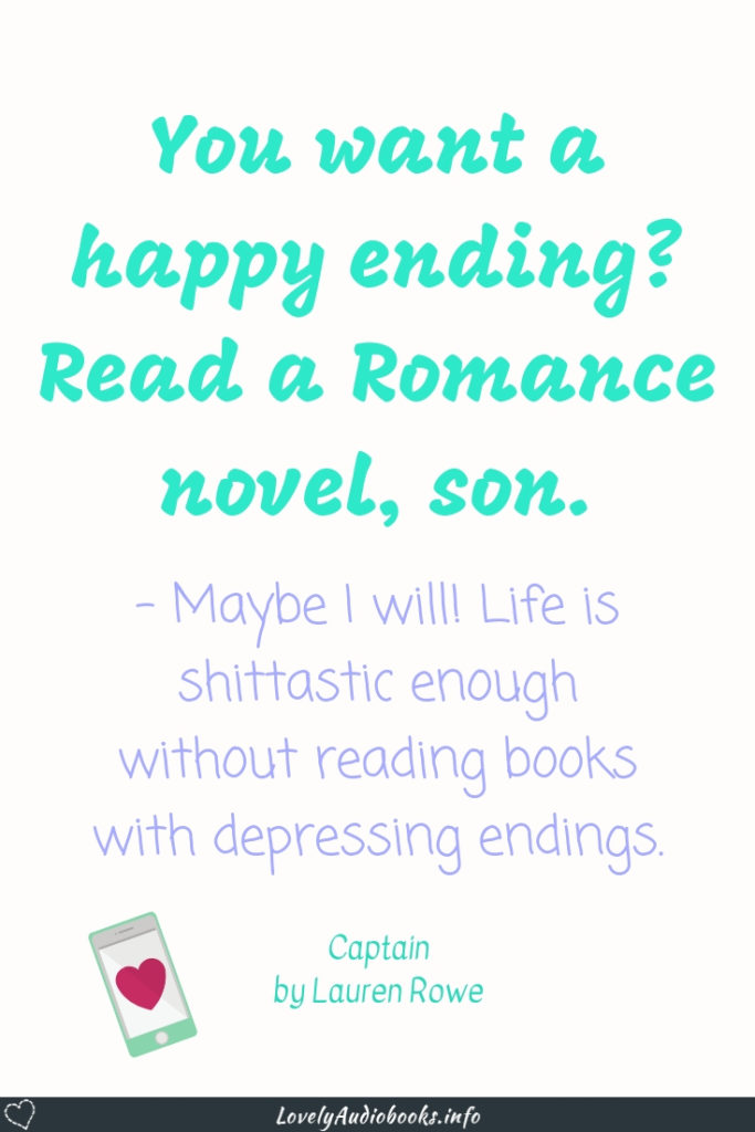 You want a happy ending? Read a Romance novel, son. - Captain by Lauren Rowe