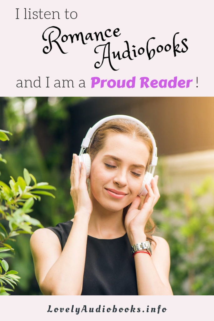 I listen to Romance Audiobooks and I am a Proud Reader!