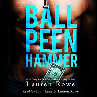 Lovely Audiobooks review of: Ball Peen Hammer by Lauren Rowe, narrated by Lauren Rowe and John Lane. Contemporary Romance / Rom-Com. Male Stripper and fermale documentary filmer.Book recommendation for women.