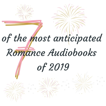 Lovely Audiobooks' list of 7 of the most anticipated Romance Audiobooks of 2019