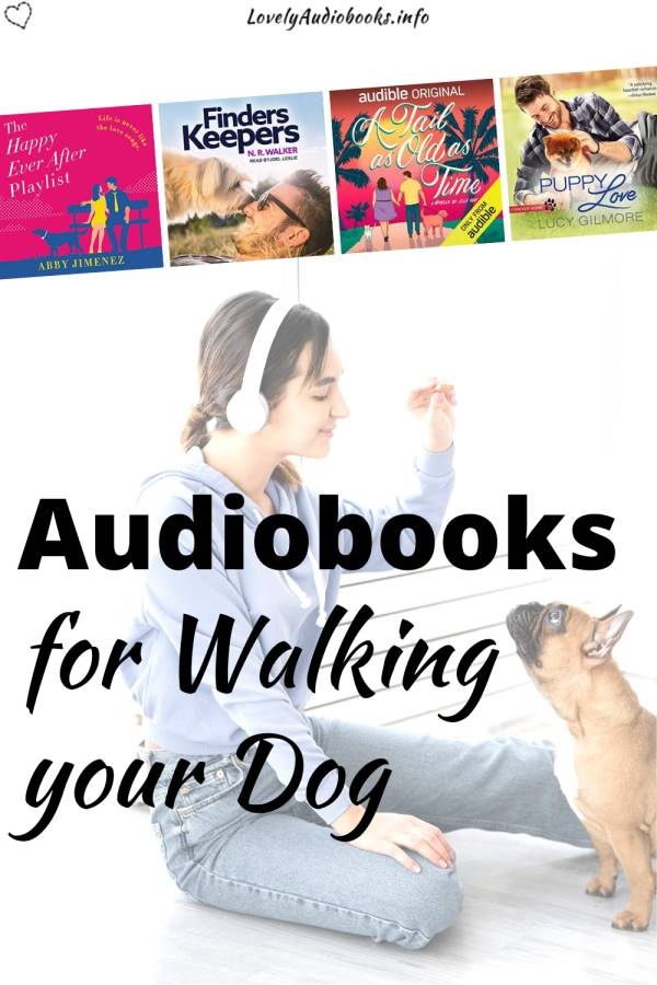Text: audiobooks for walking your dog, Background image: Woman wearing headphones and feeding a pug, Book covers of The Happy Ever After Playlist, Finders Keepers, A Tail as old as Time, Puppy Love