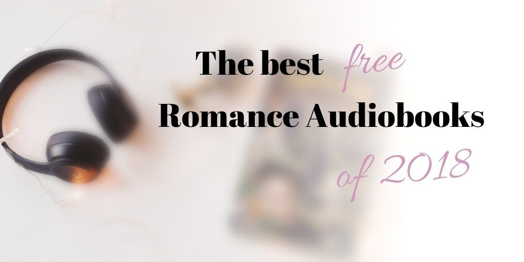 The best free Romance Audiobooks of 2018: The best new releases in Kindle Unlimited and the Audible Romance Package