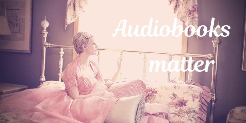 Why Audiobooks matter