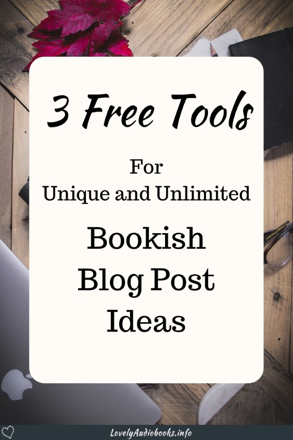 3 Free Tools for unique and unlimited bookish blog post ideas - great headlines, inspiration, and book blog ideas for posts that people will search for!
