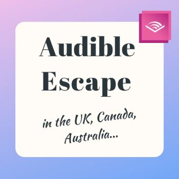 Audible Escape from the UK, Canada, Australia...
