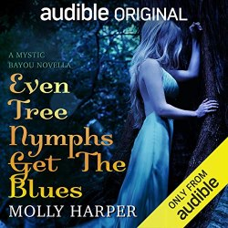 Even Tree Nymphs Get the Blues by Molly Harper (Mystic Bayou 2.5)