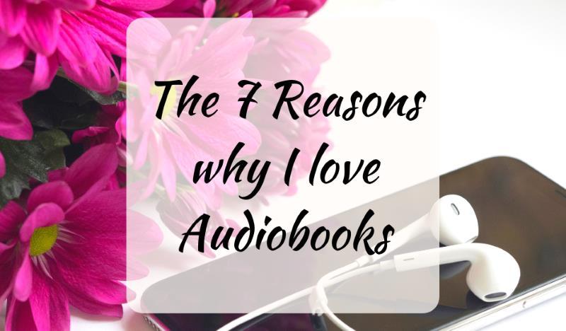 Audiobook Benefits: 7 Reasons why I love Audiobooks