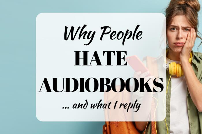 Why People Hate Audiobooks... and what I reply