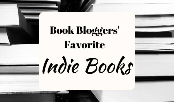 The Best Indie Books - Book Bloggers' Favorites
