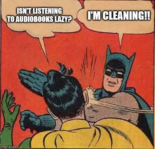 Image of Batman slapping Robin. Robin asks: Isn't listening to audiobooks lazy? Batman answers: I'm cleaning!