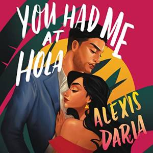 Audiobook cover: You Had Me At Hola by Alexis Daria