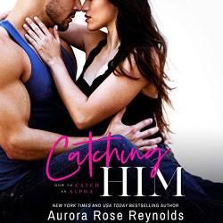 Catching Him by Aurora Rose Reynolds