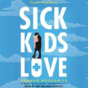Sick Kids in Love by Hannah Moskowitz - Romance novels with chronically ill characters