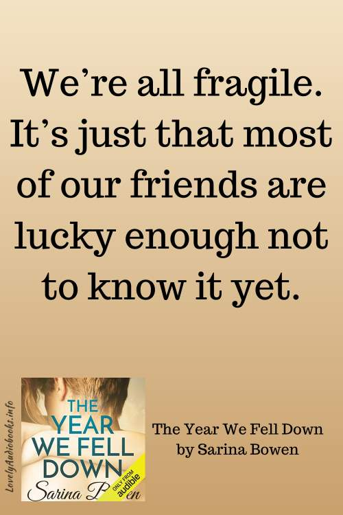 The Year We Fell Down book quote: We're all fragile. It's just that most of our friends are lucky enough not to know it yet.