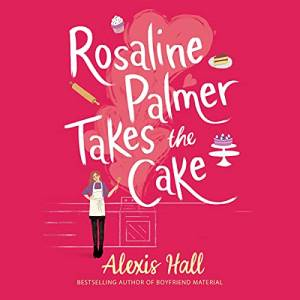 Rosaline Palmer Takes the Cake by Alexis Hall: The best audiobooks in June 2021
