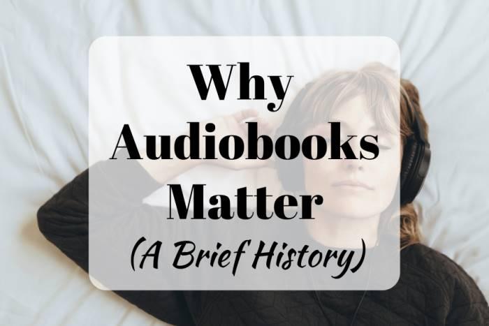 Audiobook History - Why Audiobooks Matter