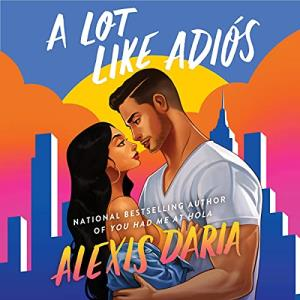 Audiobook A Lot Like Adios by Alexis Daria